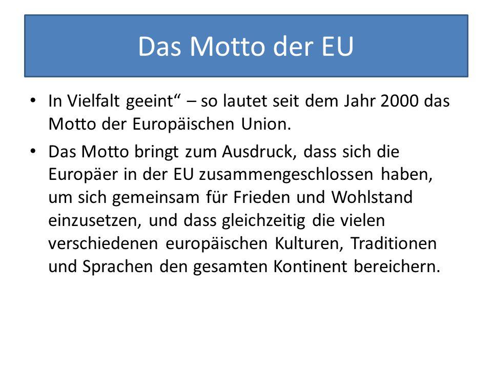 """Das Motto der EU In Vielfalt geeint"""" – so lautet seit dem Jahr 2000 das Motto der Europäischen Union. Das Motto bringt zum Ausdruck, dass sich die Eur"""