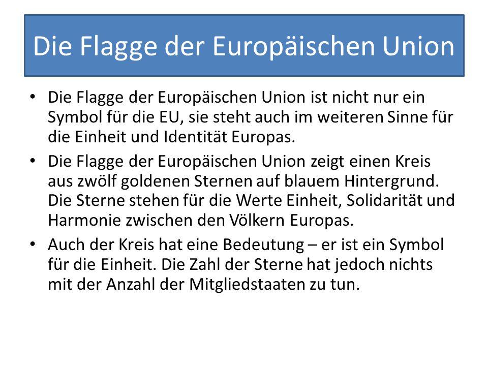 Die Flagge der Europäischen Union Die Flagge der Europäischen Union ist nicht nur ein Symbol für die EU, sie steht auch im weiteren Sinne für die Einh