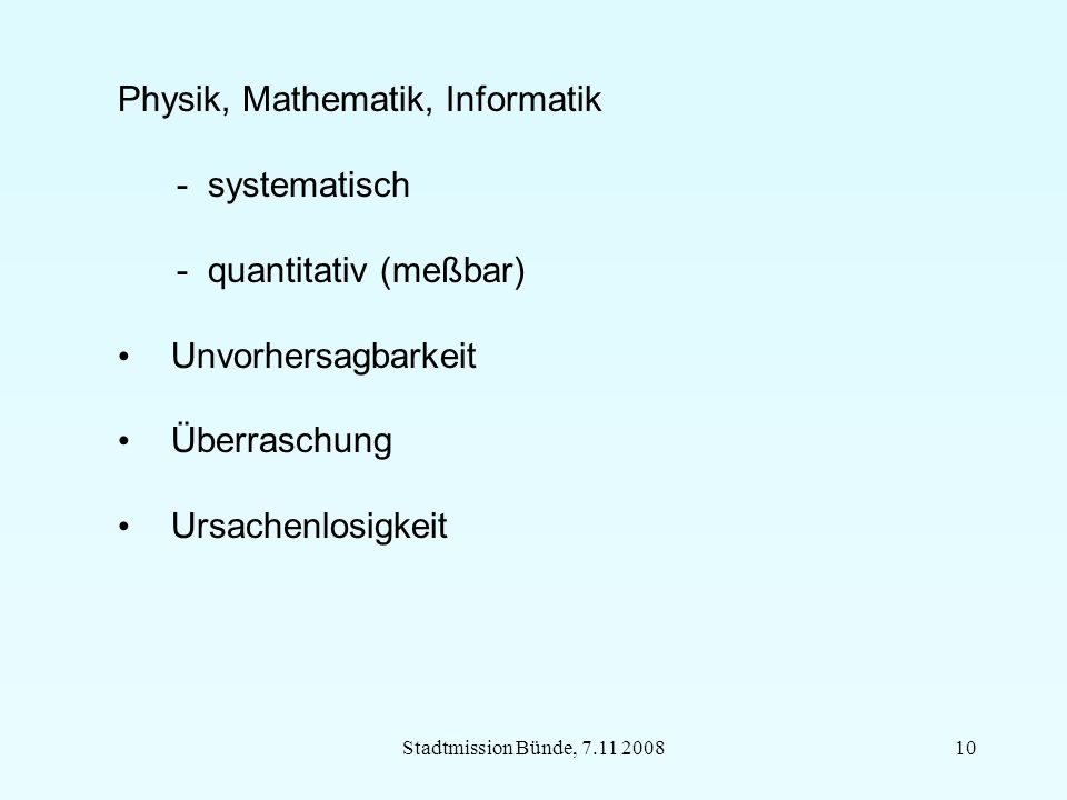 Stadtmission Bünde, 7.11 200810 Physik, Mathematik, Informatik - systematisch - quantitativ (meßbar) Unvorhersagbarkeit Überraschung Ursachenlosigkeit