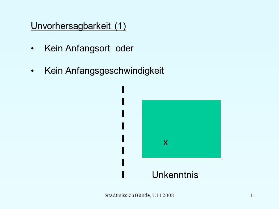 Stadtmission Bünde, 7.11 200811 Unvorhersagbarkeit (1) Kein Anfangsort oder Kein Anfangsgeschwindigkeit x Unkenntnis
