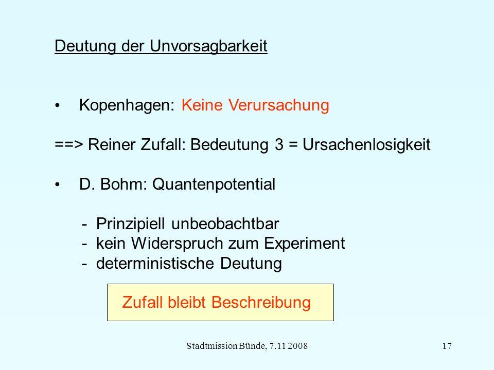 Stadtmission Bünde, 7.11 200817 Deutung der Unvorsagbarkeit Kopenhagen: Keine Verursachung ==> Reiner Zufall: Bedeutung 3 = Ursachenlosigkeit D.