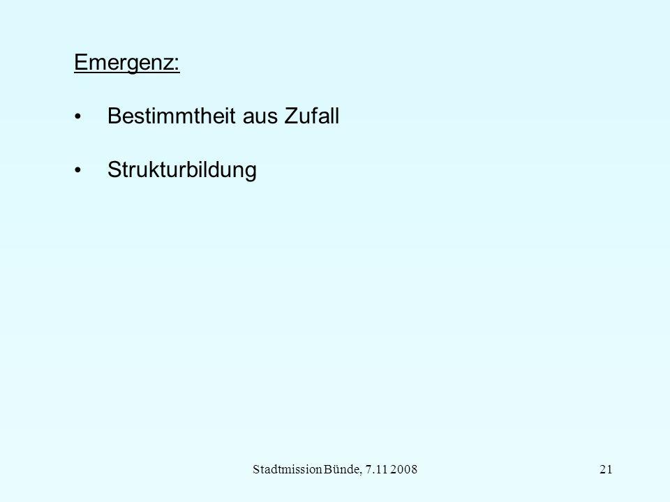 Stadtmission Bünde, 7.11 200821 Emergenz: Bestimmtheit aus Zufall Strukturbildung
