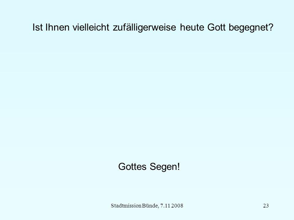 Stadtmission Bünde, 7.11 200823 Ist Ihnen vielleicht zufälligerweise heute Gott begegnet.