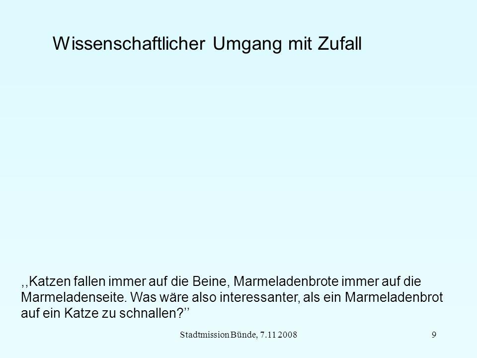 Stadtmission Bünde, 7.11 200820 Emergenz Unbestimmtheit des Zufalls: - Widerspruch zu Gottes Zuverlässigkeit.
