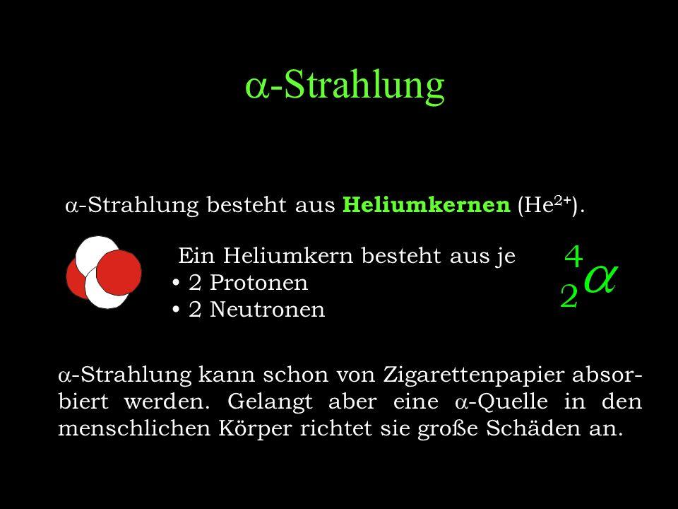  -Strahlung  -Strahlung besteht aus Elektronen (e - ).