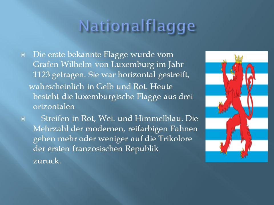  Die erste bekannte Flagge wurde vom Grafen Wilhelm von Luxemburg im Jahr 1123 getragen.