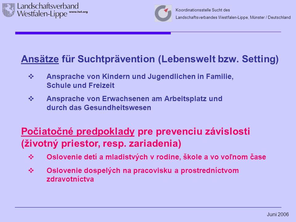 Juni 2006 Koordinationsstelle Sucht des Landschaftsverbandes Westfalen-Lippe, Münster / Deutschland Ansätze für Suchtprävention (Lebenswelt bzw.