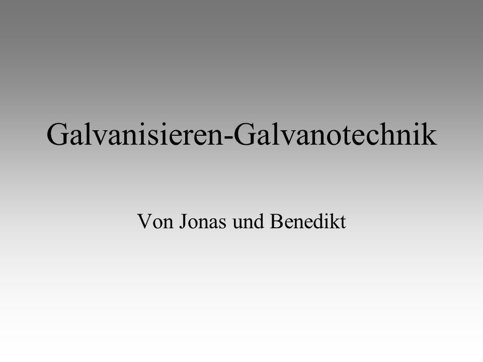 Galvanisieren-Galvanotechnik Von Jonas und Benedikt