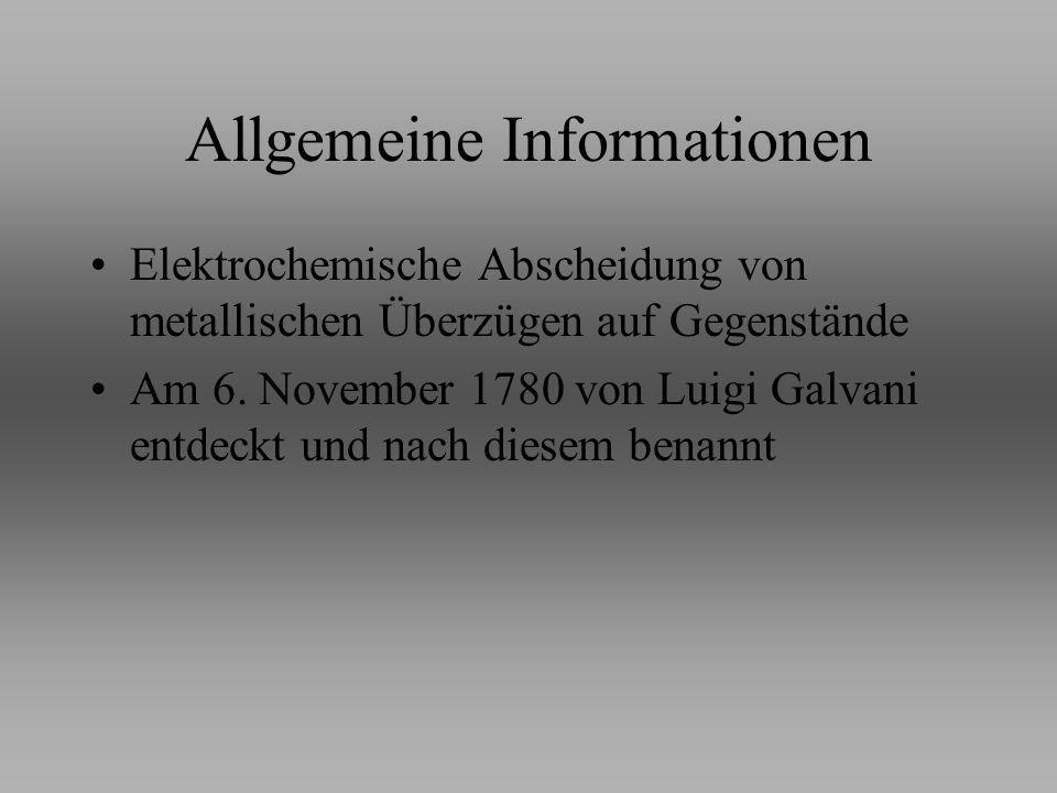 Allgemeine Informationen Elektrochemische Abscheidung von metallischen Überzügen auf Gegenstände Am 6. November 1780 von Luigi Galvani entdeckt und na