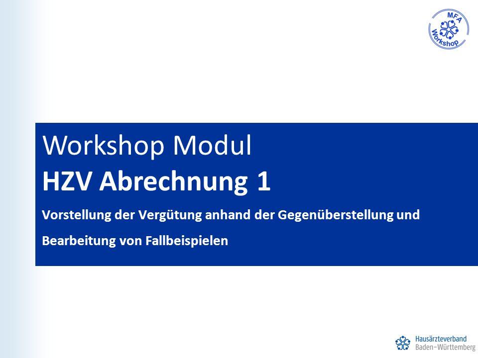 Workshop Modul HZV Abrechnung 1 Vorstellung der Vergütung anhand der Gegenüberstellung und Bearbeitung von Fallbeispielen