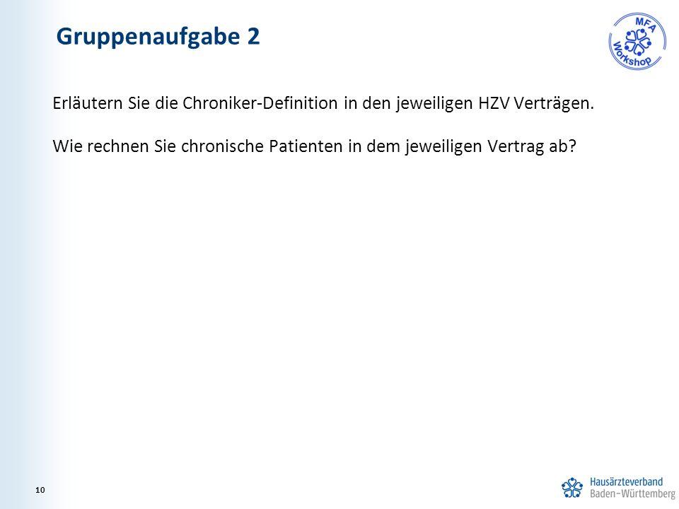 Gruppenaufgabe 2 Erläutern Sie die Chroniker-Definition in den jeweiligen HZV Verträgen. Wie rechnen Sie chronische Patienten in dem jeweiligen Vertra