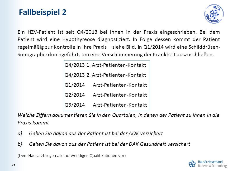 Fallbeispiel 2 Ein HZV-Patient ist seit Q4/2013 bei Ihnen in der Praxis eingeschrieben. Bei dem Patient wird eine Hypothyreose diagnostiziert. In Folg