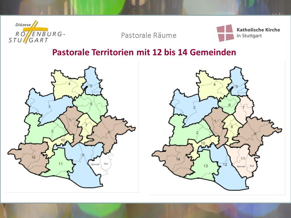 Pastorale Territorien mit 12 bis 14 Gemeinden Pastorale Räume