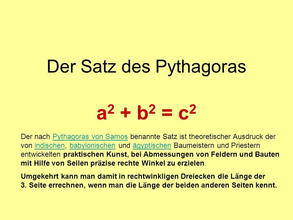 =c 2 +b 2 a2a2 Kennen wir a und b, dann gilt a 2 + b 2 = c 2 und c ist dann die Wurzel aus dieser Summe.