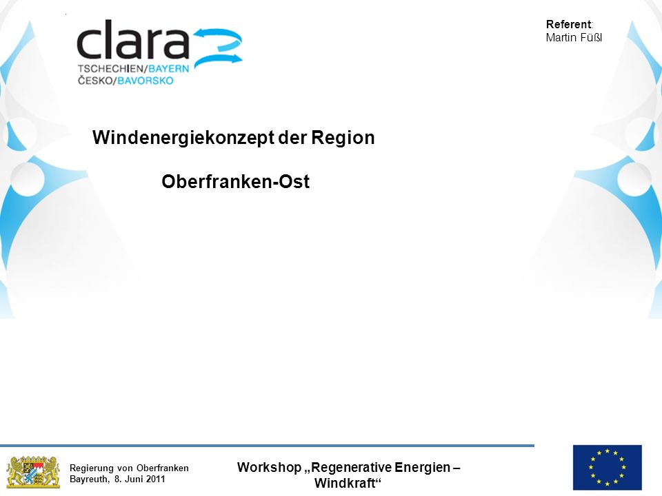 """Regierung von Oberfranken Bayreuth, 8. Juni 2011 Workshop """"Regenerative Energien – Windkraft"""" Windenergiekonzept der Region Oberfranken-Ost Referent:"""