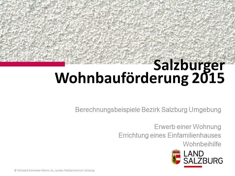 Salzburger Wohnbauförderung 2015 Berechnungsbeispiele Bezirk Salzburg Umgebung Erwerb einer Wohnung Errichtung eines Einfamilienhauses Wohnbeihilfe © Michaela Schneider-Manns Au, Landes-Medienzentrum Salzburg