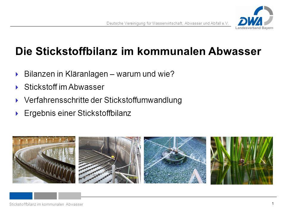 Deutsche Vereinigung für Wasserwirtschaft, Abwasser und Abfall e.V. Stickstoffbilanz im kommunalen Abwasser 1 Die Stickstoffbilanz im kommunalen Abwas