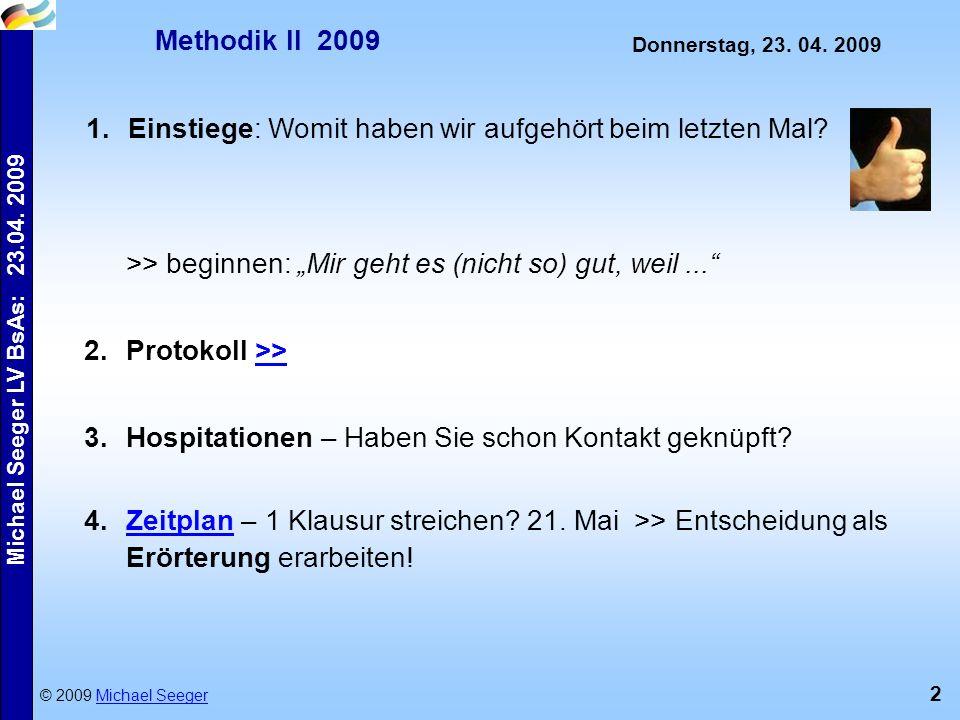"""2 Michael Seeger LV BsAs: 23.04. 2009 Methodik II 2009 © 2009 Michael SeegerMichael Seeger Donnerstag, 23. 04. 2009 >> beginnen: """"Mir geht es (nicht s"""