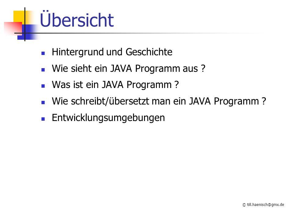 © till.haenisch@gmx.de Übersicht Hintergrund und Geschichte Wie sieht ein JAVA Programm aus .