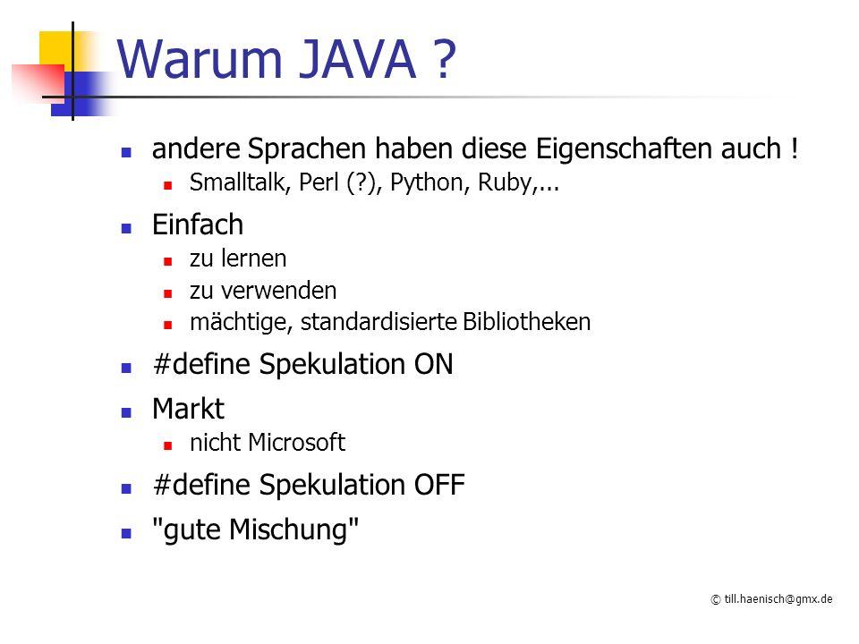 © till.haenisch@gmx.de Warum JAVA . andere Sprachen haben diese Eigenschaften auch .