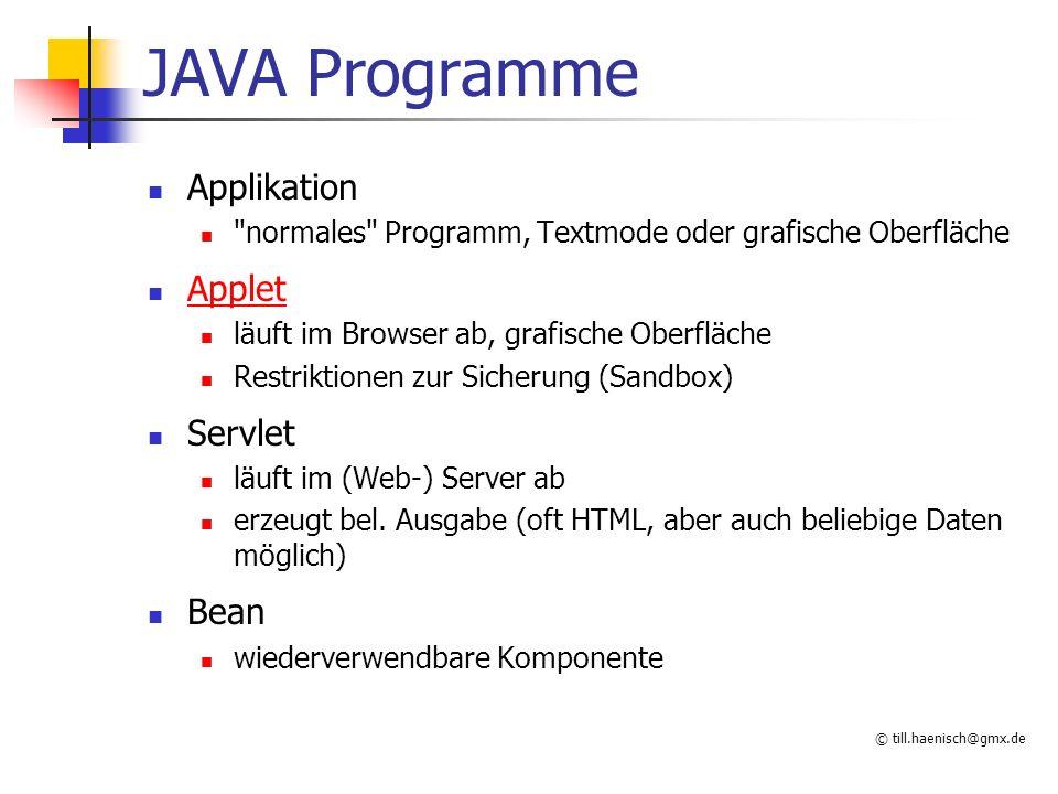 © till.haenisch@gmx.de JAVA Programme Applikation normales Programm, Textmode oder grafische Oberfläche Applet läuft im Browser ab, grafische Oberfläche Restriktionen zur Sicherung (Sandbox) Servlet läuft im (Web-) Server ab erzeugt bel.