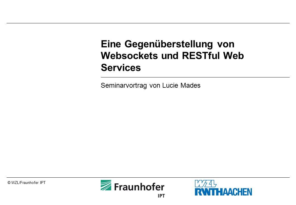 Seite 2© WZL/Fraunhofer IPT Gliederung RESTful Web Services –Der REST Architekturstil –Web Services –RESTful Web Services –Vor- und Nachteile Websockets –Generelle Idee –Das Websocket-Protokoll –Implementierung –Vor- und Nachteile Fazit