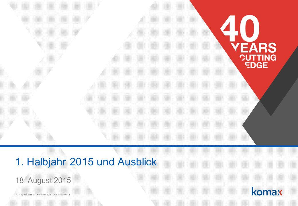 18. August 2015 / 1. Halbjahr 2015 und Ausblick / 1 1. Halbjahr 2015 und Ausblick 18. August 2015