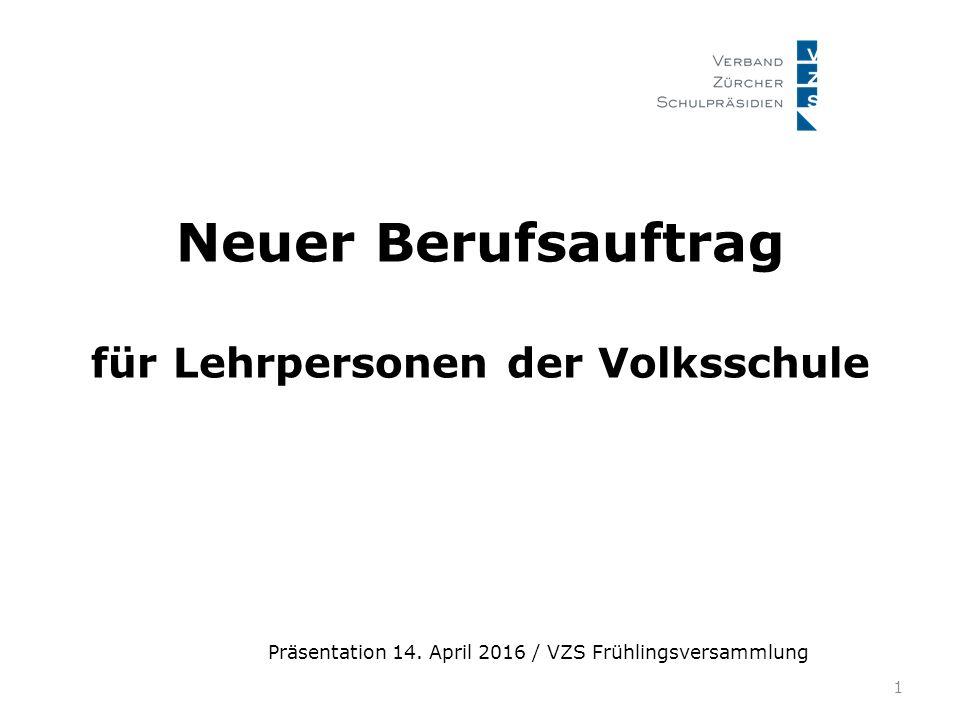 Neuer Berufsauftrag für Lehrpersonen der Volksschule 1 Präsentation 14. April 2016 / VZS Frühlingsversammlung