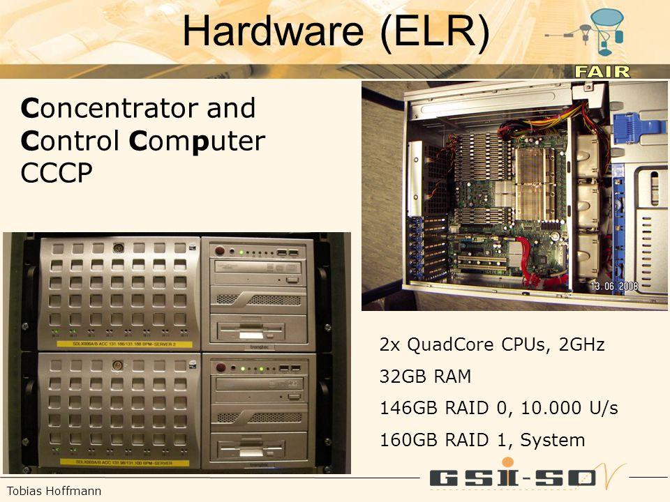 Tobias Hoffmann Hardware (ELR) Concentrator and Control Computer CCCP 2x QuadCore CPUs, 2GHz 32GB RAM 146GB RAID 0, 10.000 U/s 160GB RAID 1, System