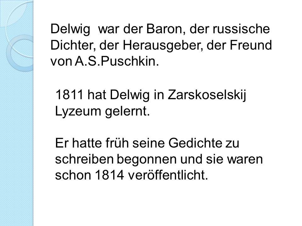 Delwig war der Baron, der russische Dichter, der Herausgeber, der Freund von A.S.Puschkin.