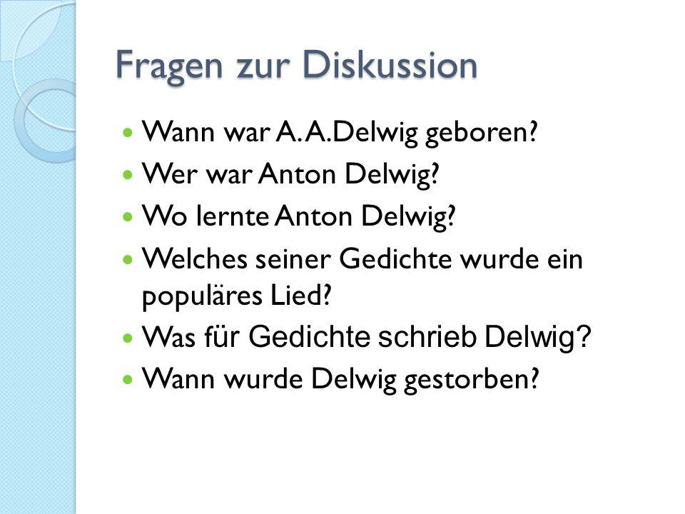 Fragen zur Diskussion Wann war A. A.Delwig geboren.