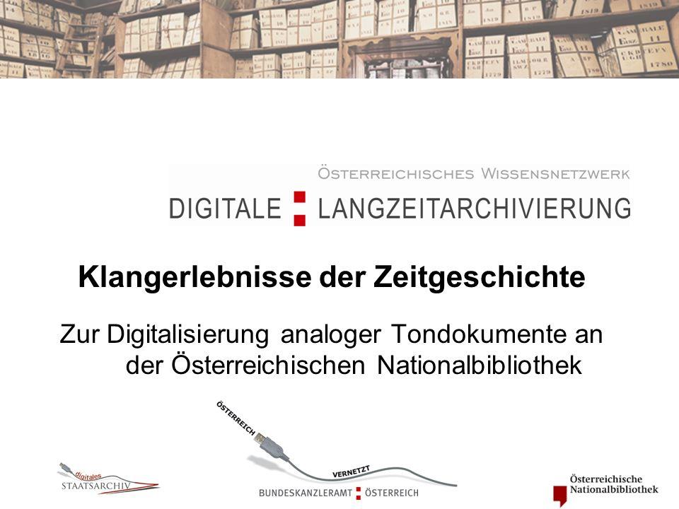 Klangerlebnisse der Zeitgeschichte Zur Digitalisierung analoger Tondokumente an der Österreichischen Nationalbibliothek