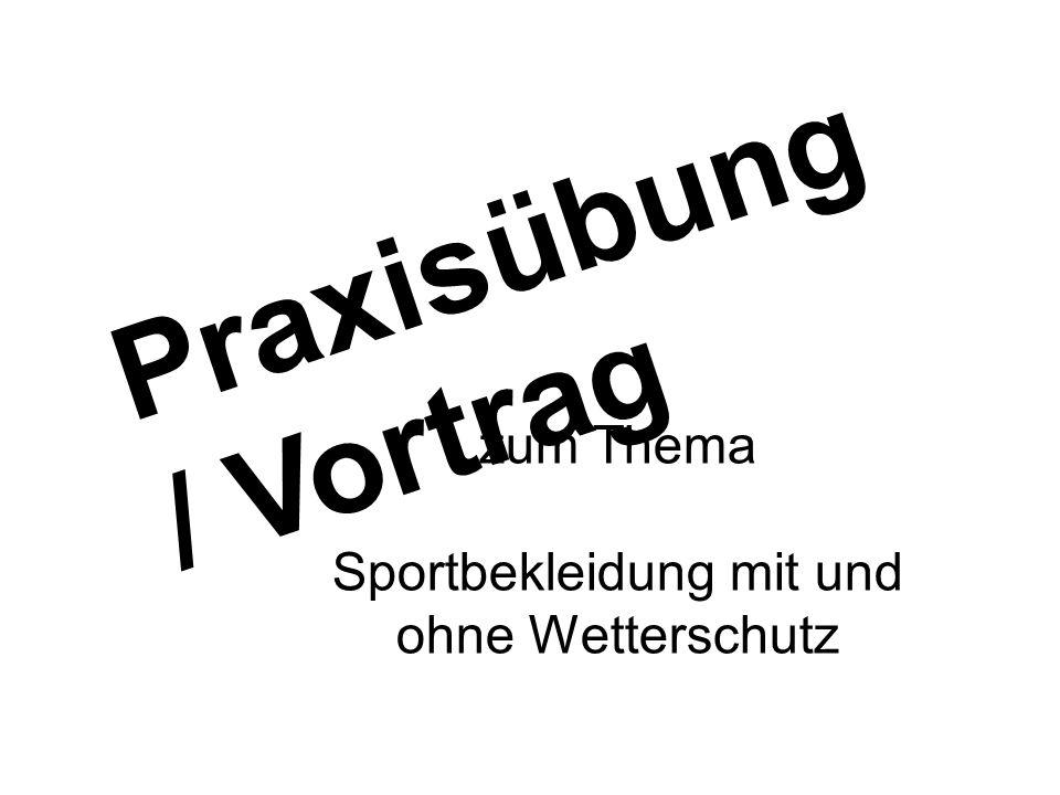 Praxisübung / Vortrag zum Thema Sportbekleidung mit und ohne Wetterschutz