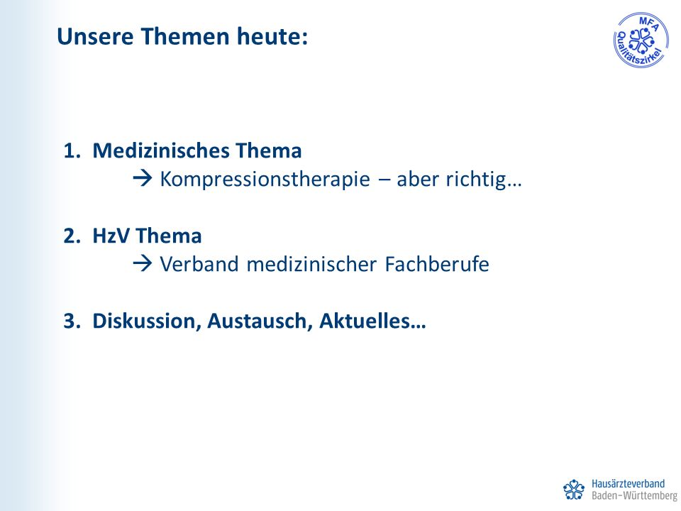 1. Medizinisches Thema  Kompressionstherapie – aber richtig… 2. HzV Thema  Verband medizinischer Fachberufe 3. Diskussion, Austausch, Aktuelles… Uns