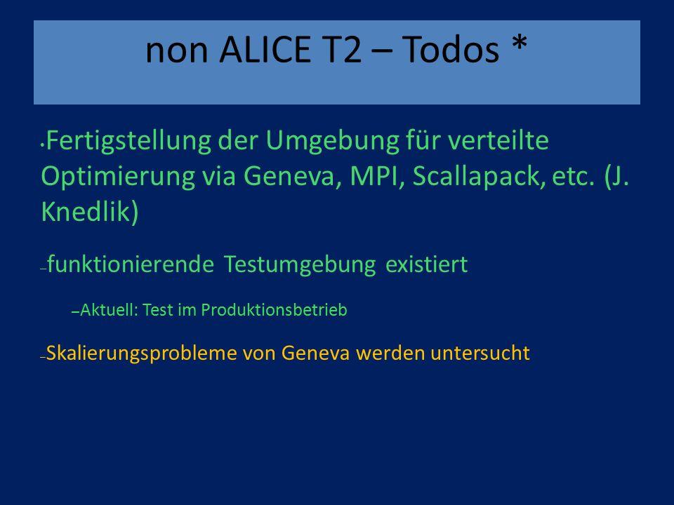 non ALICE T2 – Todos * Fertigstellung der Umgebung für verteilte Optimierung via Geneva, MPI, Scallapack, etc.