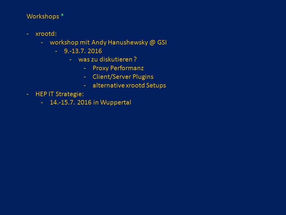 Workshops * -xrootd: -workshop mit Andy GSI