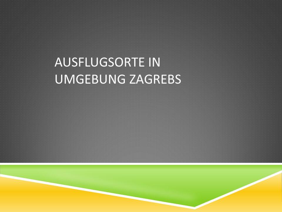 AUSFLUGSORTE IN UMGEBUNG ZAGREBS