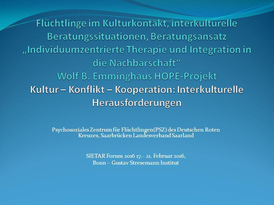Psychosoziales Zentrum für Flüchtlingen(PSZ) des Deutschen Roten Kreuzes, Saarbrücken Landesverband Saarland SIETAR Forum 2016 17.- 21. Februar 2016,