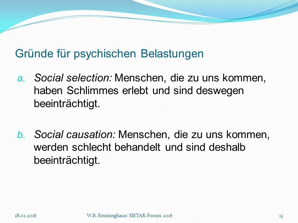 Gründe für psychischen Belastungen a. Social selection: Menschen, die zu uns kommen, haben Schlimmes erlebt und sind deswegen beeinträchtigt. b. Socia