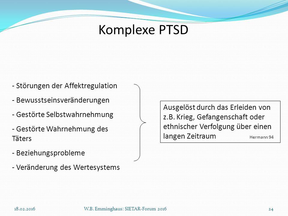 Komplexe PTSD - Störungen der Affektregulation - Bewusstseinsveränderungen - Gestörte Selbstwahrnehmung - Gestörte Wahrnehmung des Täters - Beziehungs