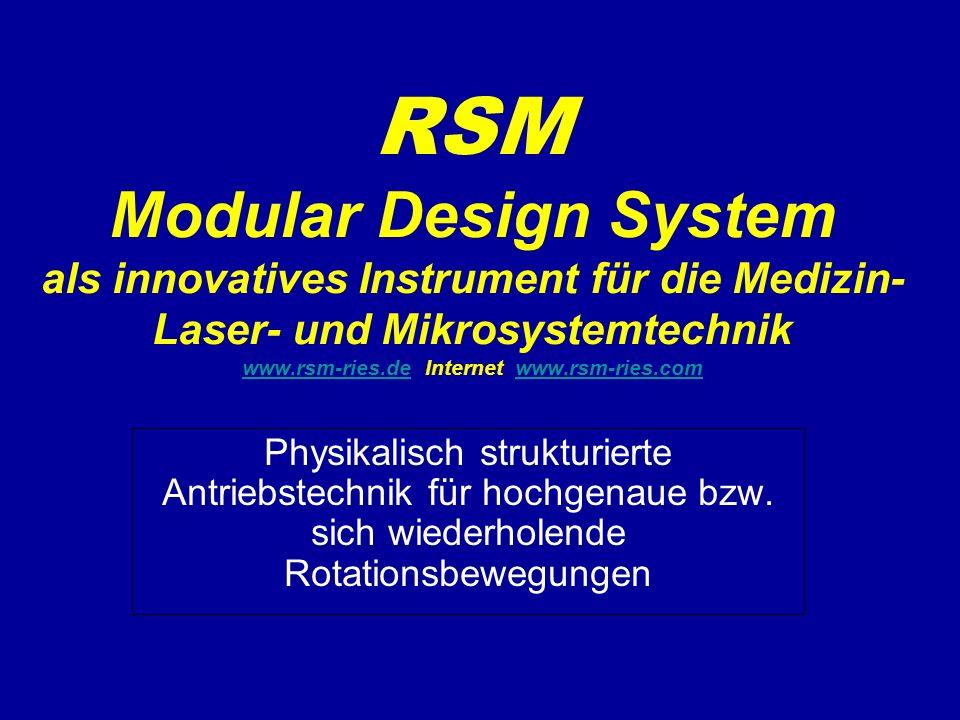 RSM Modular Design System als innovatives Instrument für die Medizin- Laser- und Mikrosystemtechnik www.rsm-ries.de Internet www.rsm-ries.com www.rsm-ries.dewww.rsm-ries.com Physikalisch strukturierte Antriebstechnik für hochgenaue bzw.