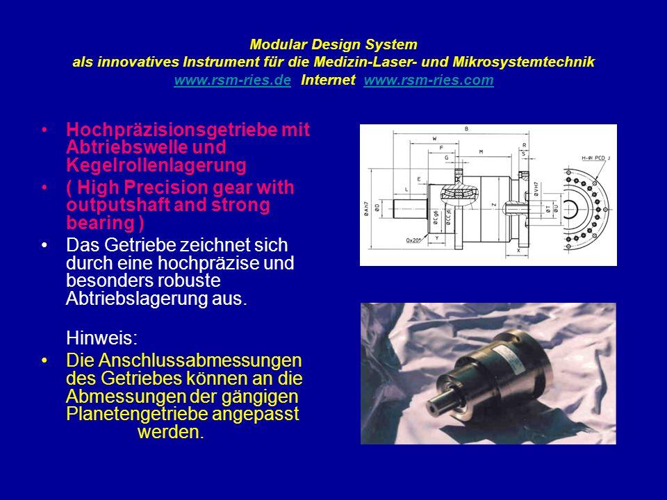 Modular Design System als innovatives Instrument für die Medizin-Laser- und Mikrosystemtechnik www.rsm-ries.de Internet www.rsm-ries.com www.rsm-ries.dewww.rsm-ries.com Hochpräzisionsgetriebe mit Abtriebswelle und Kegelrollenlagerung ( High Precision gear with outputshaft and strong bearing ) Das Getriebe zeichnet sich durch eine hochpräzise und besonders robuste Abtriebslagerung aus.