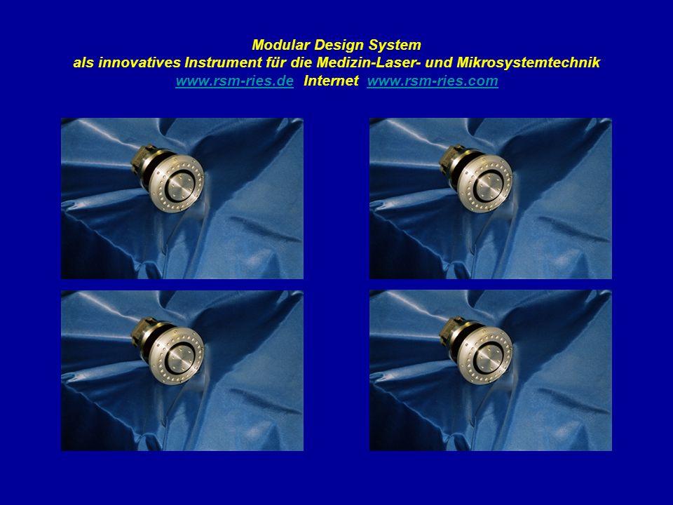 Modular Design System als innovatives Instrument für die Medizin-Laser- und Mikrosystemtechnik www.rsm-ries.de Internet www.rsm-ries.com www.rsm-ries.dewww.rsm-ries.com