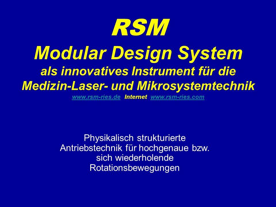 RSM Modular Design System als innovatives Instrument für die Medizin-Laser- und Mikrosystemtechnik www.rsm-ries.de Internet www.rsm-ries.com www.rsm-ries.dewww.rsm-ries.com Physikalisch strukturierte Antriebstechnik für hochgenaue bzw.