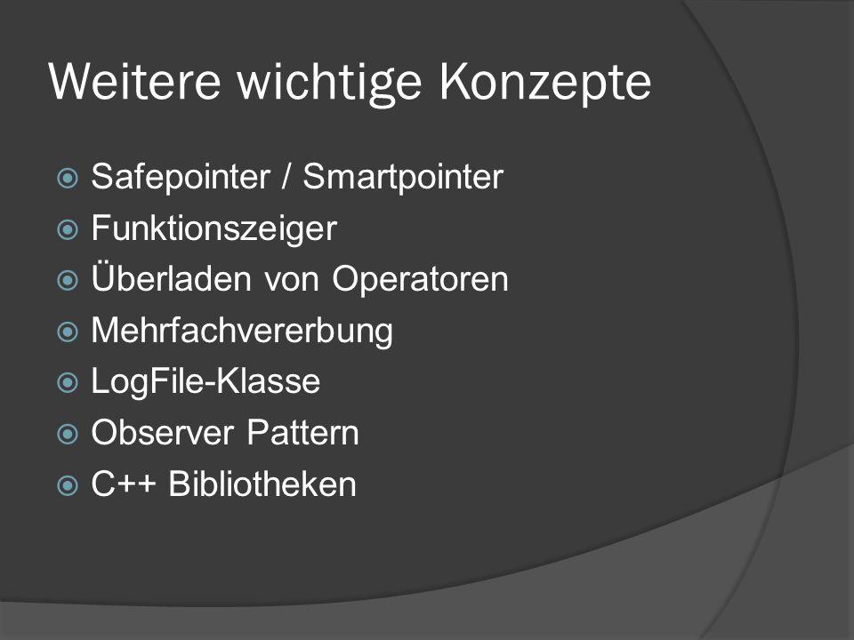 Weitere wichtige Konzepte  Safepointer / Smartpointer  Funktionszeiger  Überladen von Operatoren  Mehrfachvererbung  LogFile-Klasse  Observer Pattern  C++ Bibliotheken