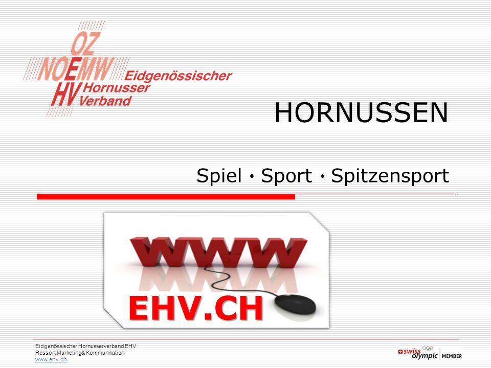 Eidgenössischer Hornusserverband EHV Ressort Marketing& Kommunikation www.ehv.ch HORNUSSEN Spiel  Sport  Spitzensport EHV.CH