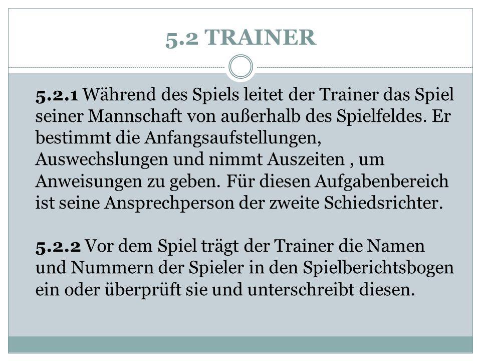 5.2 TRAINER 5.2.1 Während des Spiels leitet der Trainer das Spiel seiner Mannschaft von außerhalb des Spielfeldes.