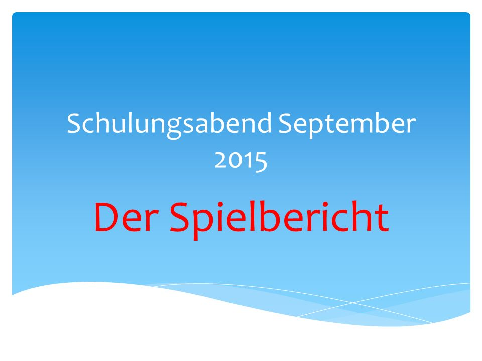 Schulungsabend September 2015 Der Spielbericht