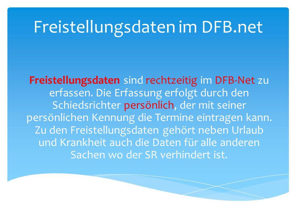 Freistellungsdaten im DFB.net Freistellungsdaten sind rechtzeitig im DFB-Net zu erfassen.