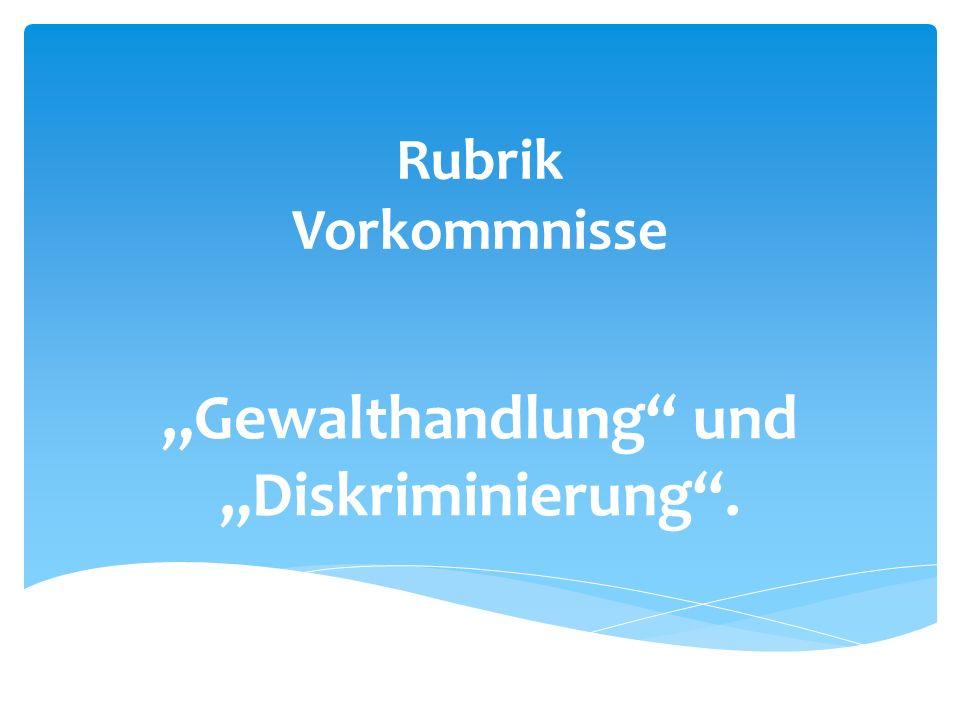 """Rubrik Vorkommnisse """"Gewalthandlung und """"Diskriminierung ."""